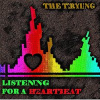 Listening for a Heartbeat — The Trying