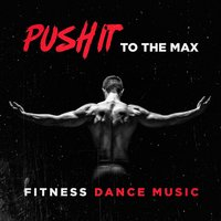 Push it to the Max Fitness Dance Music — Ultimate Dance Hits, Dance Hits 2015, Running Hits
