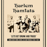 Lets Get Drunk and Truck (Songs About Drink, Drugs, Sex and Troubles 1936 - 1939) — Harlem Hamfats