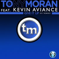 Give It up 2017k Remixes — Tony Moran, Kevin Aviance