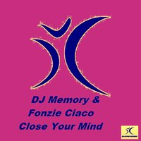 Close Your Mind — Fonzie Ciaco, DJ Memory, DJ Ciaco