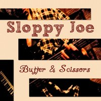 Butter & Scissors — Sloppy Joe