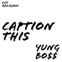 Caption This — YUNG BOSS, Lui religion