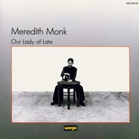 Monk: Our Lady of Late — Meredith Monk