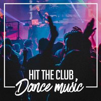 Hit the Club Dance Music — Ibiza Dance Party, Ultimate Dance Hits, Billboard Top 100 Hits
