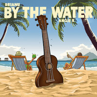 By the Water — Drianu, Angie K
