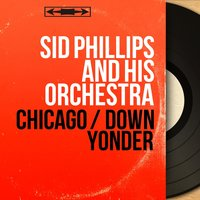 Chicago / Down Yonder — Sid Phillips And His Orchestra