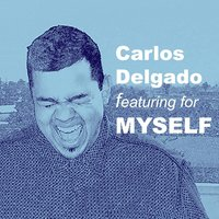 Featuring for Myself — Carlos Delgado
