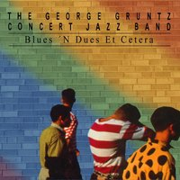 Blues'n Dues Et Cetera — The George Gruntz Concert Jazz Band