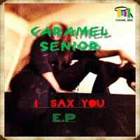 I Sax You Ep — Caramel Senior