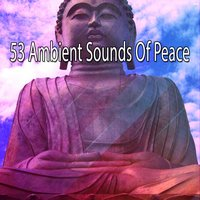 53 Ambient Sounds Of Peace — Entspannungsmusik