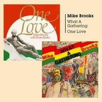 What a Gathering + One Love — Mike Brooks
