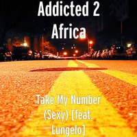 Take My Number (Sexy) — Lungelo, Addicted 2 Africa