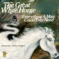 The Great White Horse / Everything A Man Could Ever Need — The Lonesome Valley Singers