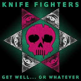 Get Well... or Whatever — Knife Fighters