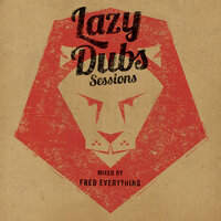 Lazy Dubs Sessions - Including Mix by Fred Everything — сборник