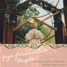 Yoga for Sensitive People - Soothing Tracks to Reassure during Yoga Lessons — Sensitive Souls