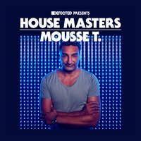 Defected Presents House Masters - Mousse T. — Mousse T.