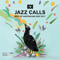 Jazz Calls: Best Of Australian Jazz 2017 — сборник