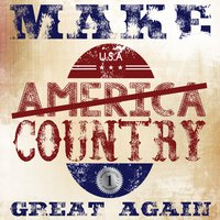 Make Country Great Again — Country Crusaders