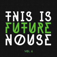 This Is Future House, Vol. 6 — сборник