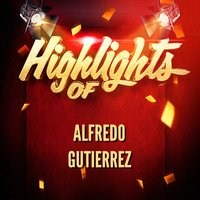 Highlights of Alfredo Gutierrez — Alfredo Gutierrez