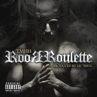 Roor Roulette — Tmhh, Lil' Thug