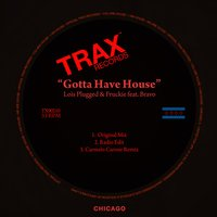 Gotta Have House — Bravo, Lois Plugged, Fruckie, Loïs Plugged & Fruckie