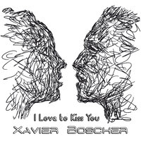 I Love to Kiss You — Xavier Boscher