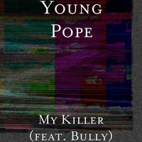 My Killer — Bully, Young Pope