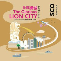 The Glorious Lion City — Dick Lee, Singapore Chinese Orchestra, Law Wai Lun, Tsung Yeh