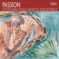 Passion — Stephan-Max Wirth Ensemble