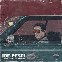 Joe Pesci — 104, Truwer, Lil Freezer