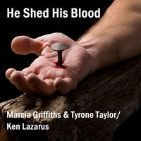 He Shed His Blood — Marcia Griffiths, Tyrone Taylor, Ken Lazarus