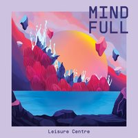 Mind Full — The Do Yo Thangs, Leisure Centre