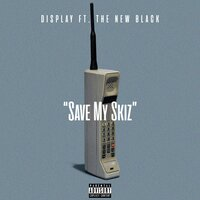 Save My Skiz — Display, Dyan The New Black