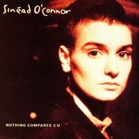 Nothing Compares 2 U — Sinead O'Conner