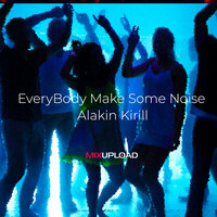 EveryBody Make Some Noise — Alakin Kirill