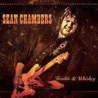 Trouble & Whiskey — Sean Chambers
