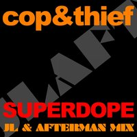 Superdope — Thief, Cop, Cop, Thief