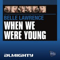 Almighty Presents: When We Were Young — Belle Lawrence