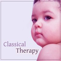Classical Therapy – Music for Baby, Relaxation Noise, Peaceful Sleep, Calmness Lullabies — Classical Lullabies