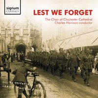Lest We Forget — Various Composers, Charles Harrison, David Leigh, Timothy Ravalde, Choir of Chichester Cathedral; Charles Harrison, Choir of Chichester Cathedral