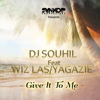 Give It to Me — Dj Souhil, Yagazie, Wiz Las