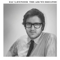 The Air We Breathe — Zac Lavender