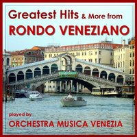 Greatest Hits & More from Rondo Veneziano — ORCHESTRA MUSICA VENEZIA & The Magic Orchestra play RONDO VENEZIANO