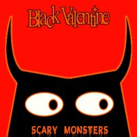 Scary Monsters (And Super Creeps) — Black Valentine