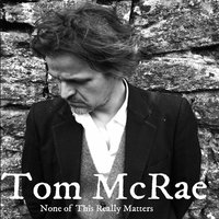None of This Really Matters — Tom McRae