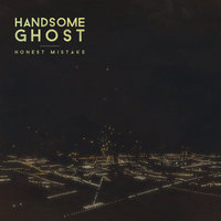 Honest Mistake — Handsome Ghost