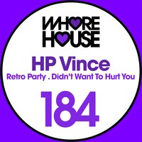 Retro Party / Didn't Want To Hurt You — HP Vince
